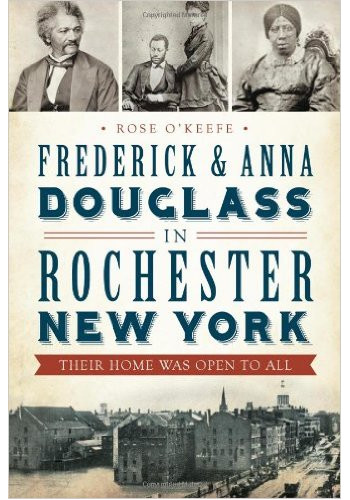 Frederick Anna Douglass in Rochester New York: Their Home Was Open to All