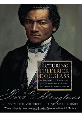Picturing Frederick Douglass: An Illustrated Biography