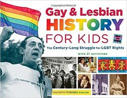 Gay & Lesbian History for Kids: The Century-Long Struggle for LGBT Rights