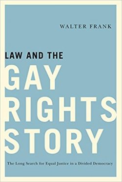Law and the Gay Rights Story: The Long Search for Equal Justice in a Divided Democracy