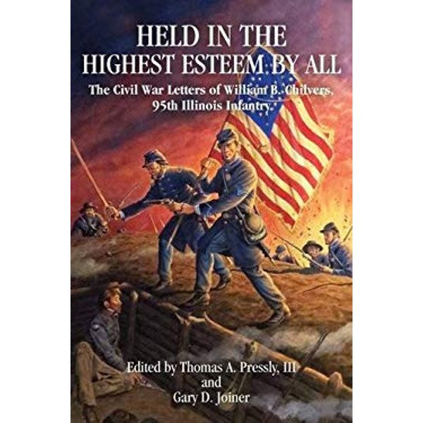 Held in Highest Esteem by All: The Civil War Letters of William B. Chilvers, 95th Illinois Infantry