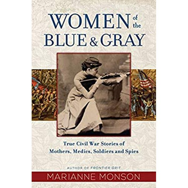 Women of the Blue and Gray: True Stories of Mothers, Medics, Soldiers, and Spies of the Civil War